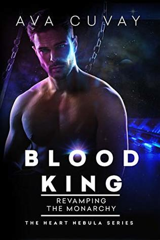 Blood King: Revamping the Monarchy (The Heart Nebula Book 3)