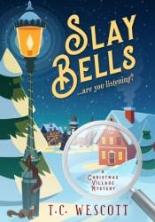 Slay Bells (A Christmas Village Mystery #1) Pdf Book