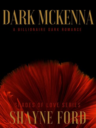 DARK MCKENNA, A Billionaire Dark Romance (SHADES OF LOVE #1)