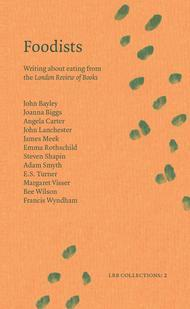Foodists: Writing About Eating from the London Review of Books