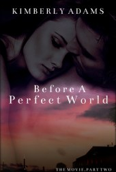 Before A Perfect World (Movie #2)