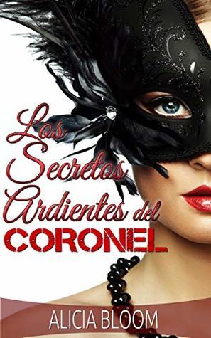 Los Secretos Ardientes del Coronel - Fantasía, Placer y Pecado: Novela Romántica en Español con un Toque de Traición
