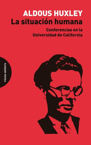 La situación humana. Conferencias en la Universidad de California