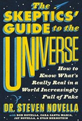 The Skeptics' Guide to the Universe: How to Know What's Really Real in a World Increasingly Full of Fake Book Pdf