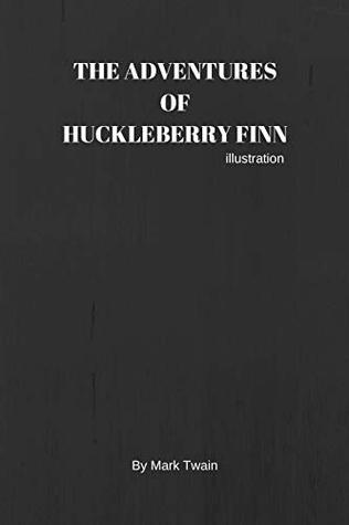 Adventures of Huckleberry Finn by Mark Twain - illustrated: - illustrated - Adventures of Huckleberry Finn by Mark Twain, first published in the United Kingdom in December 1884