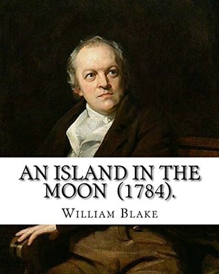 An Island in the Moon (1784). By: William Blake: William Blake (28 November 1757 – 12 August 1827) was an English poet, painter, and printmaker.