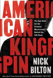 American Kingpin: The Epic Hunt for the Criminal Mastermind Behind the Silk Road Book Pdf