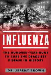 Influenza: The Hundred-Year Hunt to Cure the Deadliest Disease in History Pdf Book