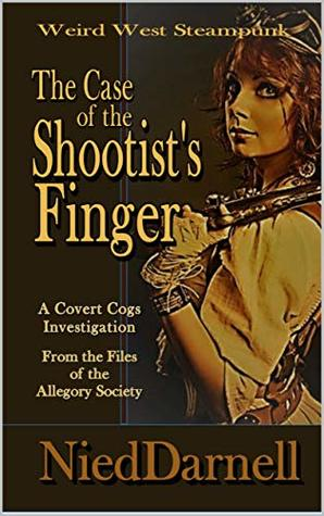 THE CASE OF THE SHOOTIST'S FINGER: A Case from the Files of the Allegory Society (Covert Cogs Weird West Steampunk Book 1)