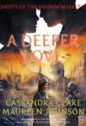 A Deeper Love (Ghosts of the Shadow Market, #5) Book Pdf