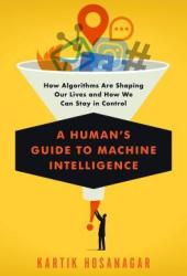 A Human's Guide to Machine Intelligence: How Algorithms Are Shaping Our Lives and How We Can Stay in Control Pdf Book