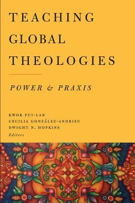 Teaching Global Theologies: Power and Praxis