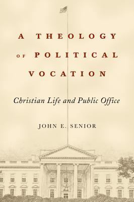 A Theology of Political Vocation: Christian Life and Public Office