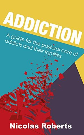 Addiction and Pastoral Care: A guide for the pastoral care of addicts and their families