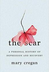 The Scar: A Personal History of Depression and Recovery Pdf Book