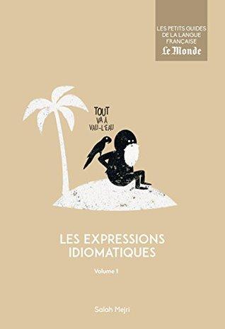 Les expressions idiomatiques : Volume 1