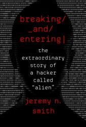 Breaking and Entering: The Extraordinary Story of a Hacker Called ″Alien″ Pdf Book