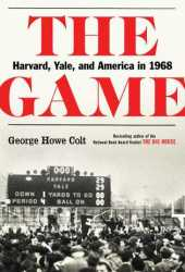 The Game: Harvard, Yale, and America in 1968 Pdf Book