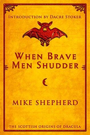 When Brave Men Shudder: The Scottish Origins of Dracula