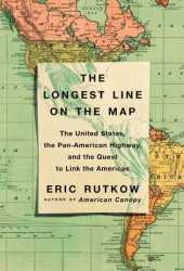 The Longest Line on the Map: The United States, the Pan-American Highway, and the Quest to Link the Americas Pdf Book