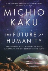 The Future of Humanity: Terraforming Mars, Interstellar Travel, Immortality, and Our Destiny Beyond Earth Book Pdf