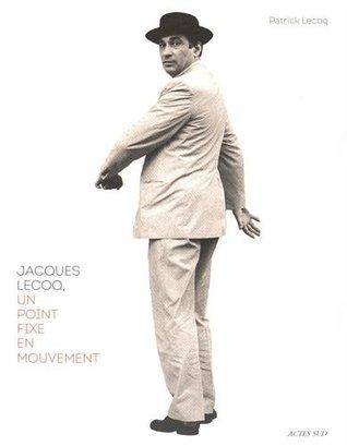 Jacques Lecoq, un point fixe en mouvement