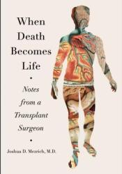 When Death Becomes Life: Notes from a Transplant Surgeon Pdf Book