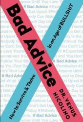 Bad Advice: How to Survive and Thrive in an Age of Bullshit Pdf Book