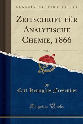 Zeitschrift F�r Analytische Chemie, 1866, Vol. 5