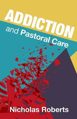 Addiction: A Guide for the Pastoral Care of Addicts and Their Families
