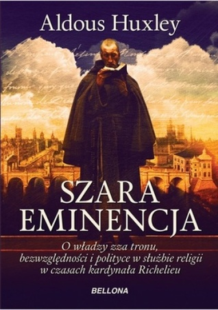Szara Eminencja. O Władzy Zza Tronu, Bezwględności I Polityce W Służbie Religii W Czasach Kardynała Richelieu