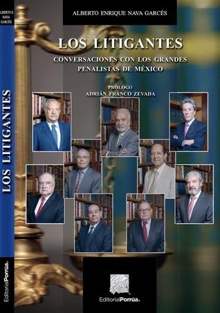 Los litigantes. Conversaciones con los grandes penalistas de México.