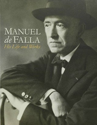 Manuel de Falla: His life & Works: Life and Works