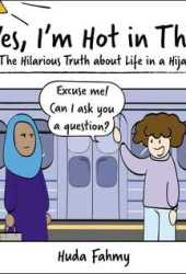 Yes, I'm Hot in This: The Hilarious Truth about Life in a Hijab Pdf Book