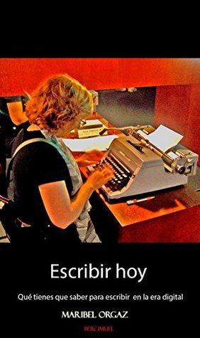 Escribir hoy: Qué tienes que saber para escribir en la era digital