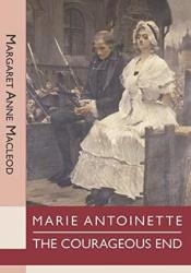 Marie Antoinette: The Courageous End Pdf Book
