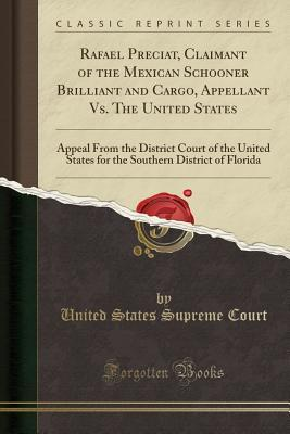 Rafael Preciat, Claimant of the Mexican Schooner Brilliant and Cargo, Appellant vs. the United States: Appeal from the District Court of the United States for the Southern District of Florida