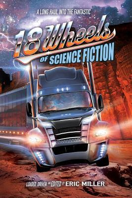 18 Wheels of Science Fiction: A Long Haul Into the Fantastic