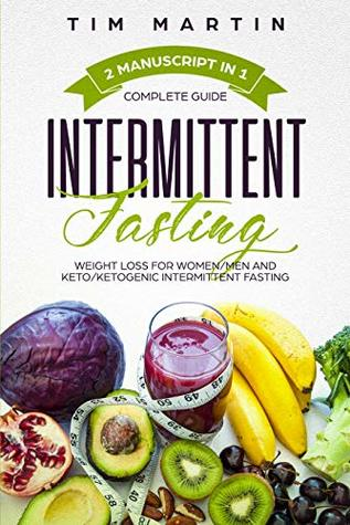 Intermittent Fasting: Complete Guide, 2 manuscript in 1, Weight loss for women / men and keto / ketogenic intermittent fasting