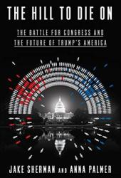 The Hill to Die On: The Battle for Congress and the Future of Trump's America Pdf Book