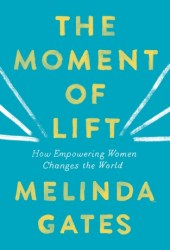 The Moment of Lift: How Empowering Women Changes the World Pdf Book