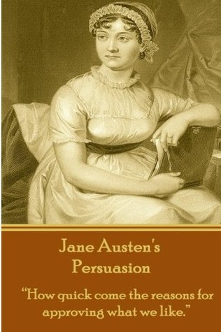 Jane Austen's Persuasion: How quick come the reasons for approving what we like.