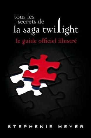 Tous les secrets de la saga Twilight : le guide officiel illustré