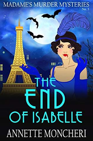 The End of Isabelle (Madame's Murder Mysteries #3)