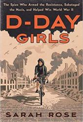 D-Day Girls: The Spies Who Armed the Resistance, Sabotaged the Nazis, and Helped Win World War II Pdf Book