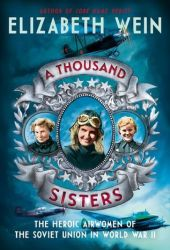 A Thousand Sisters: The Heroic Airwomen of the Soviet Union in World War II Pdf Book