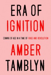 Era of Ignition: Coming of Age in a Time of Rage and Revolution Pdf Book
