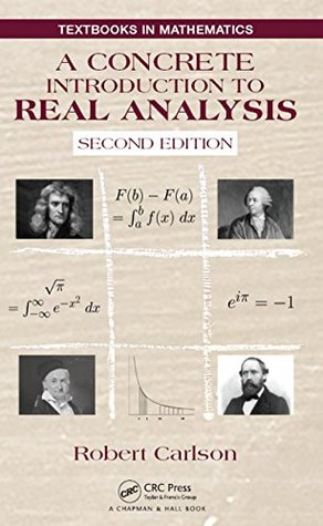 A Concrete Introduction to Real Analysis (Textbooks in Mathematics)