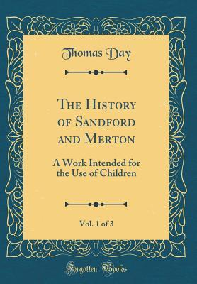 The History of Sandford and Merton, Vol. 1 of 3: A Work Intended for the Use of Children