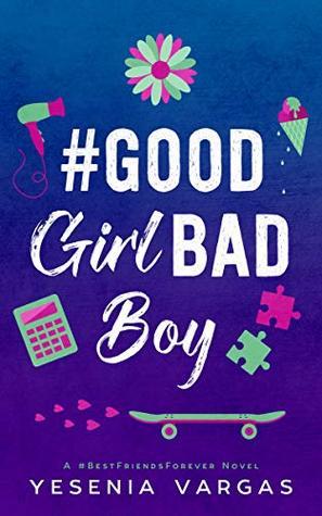#GoodGirlBadBoy (#BestFriendsForever, #3)